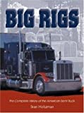 Big Rigs:  The Complete History of the American Semi Truck