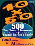10 X 50 : 500 Tips, Tools and Techniques to Maximize Your Youth Ministry, Evans, Paul and Millergren, Al, 096633390X