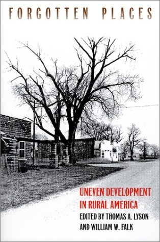 Forgotten Places: Uneven Development and the Loss of Opportunity in Rural America - Thomas A. Lyson; William W. Falk