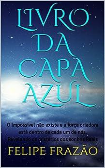 LIVRO DA CAPA AZUL: O ímpossível não existe e a força