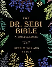 THE DR. SEBI BIBLE: 7 in 1 Collection for All You Need to Know About the Alkaline Plant-Based Diet   With Planner, Tracker and Starter Kit