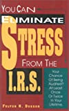 You Can Eliminate Stress from the IRS, Fulton N. Dobson, 0914984403