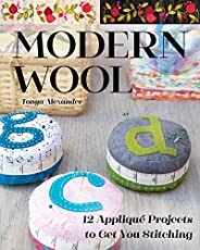 Modern Wool: 12 Appliqué Projects to Get You Stitching