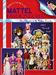 Thirty Years of Mattel Fashion Dolls: Identification & Value Guide 1967 Through 1997