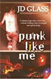 Punk Like Me, J. D. Glass, 1933110406