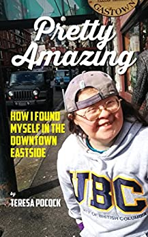 Pretty Amazing: How I Found Myself in the Downtown Eastside by [Pocock, Teresa]