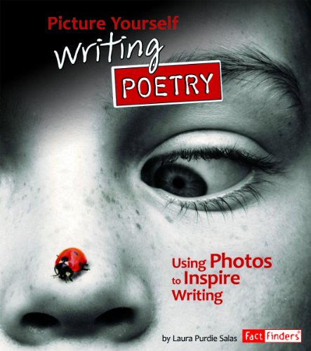 Picture Yourself Writing Poetry; Using Photos to Inspire Writing (See It, Write It)