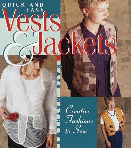 Quick and Easy Vests & Jackets: Creative Fashions to Sew