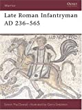 Late Roman Infantryman AD 236-565, Simon MacDowall, 1855324199