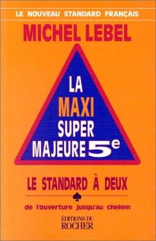 La Maxi Super Majeure 5e. Le Standard à deux de l'ouverture jusqu'au chelem