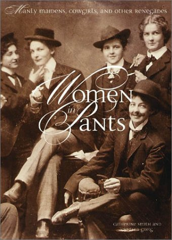 - Women in Pants: Manly Maidens, Cowgirls, and Other Renegades