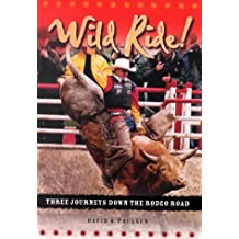 Wild ride!: Three journeys down the rodeo road