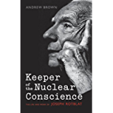 Keeper of the Nuclear Conscience: The life and work of Joseph Rotblat