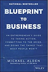 Blueprint to Business: An Entrepreneur's Guide to Taking Action, Committing to the Grind, And Doing the Things That Most People Won't Hardcover