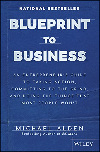 Blueprint to Business: An Entrepreneur's Guide to Taking Action, Committing to the Grind, And Doing the Things That Most People Won't (Doing Your Own Accounting For Your Business)