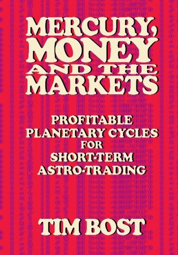 Mercury, Money and the Markets: Profitable Planetary Cycles for Short-Term Astro-Trading