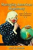 Managing American Hegemony : Essays on Power in a Time of Dominance, Schake, Kori N., 0817949011