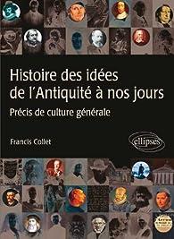 Histoire des idées de l'Antiquité à nos jours Précis de culture générale par Francis Collet