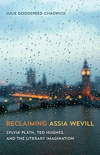 Reclaiming Assia Wevill: Sylvia Plath, Ted Hughes, and the Literary Imagination (Ted Hughes Letters)