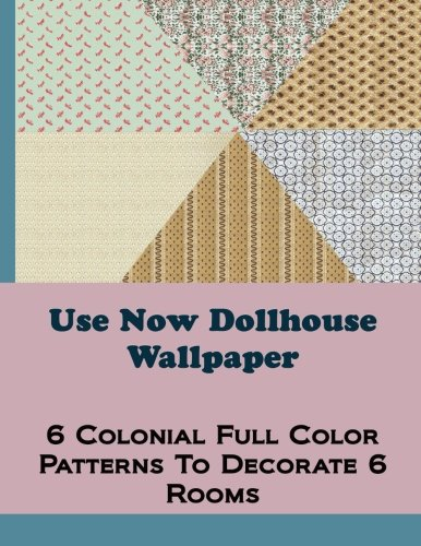 Decorate A Dollhouse - Use Now Dollhouse Wallpaper Vol 2: 6 Full Color Patterns To Decorate 6 Rooms