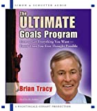 The Ultimate Goals Program: How To Get Everything You Want Faster Than You Thought Possible