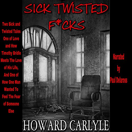 Sick Twisted F*cks: Two Twisted Tales, One of Love and One of Fear