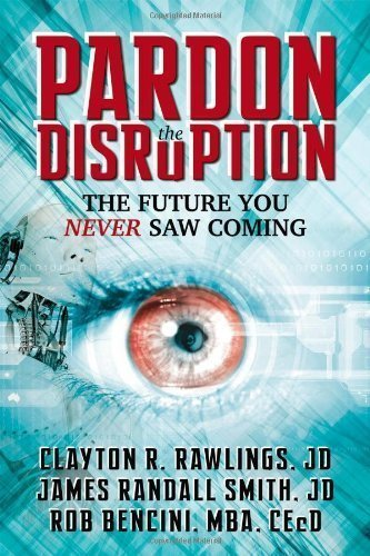 by Rawlings, Clayton R., Smith, James Randall, Bencini, Rob Pardon the Disruption: The Future You Never Saw Coming (2013) Paperback