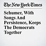 Schumer, With Songs And Persistence, Keeps The Democrats Together | Jennifer Steinhauer