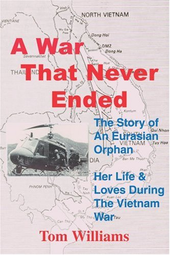 A War That Never Ended: The Story of an Eurasian OrphanHer Life & Loves During the Vietnam War by iUniverse