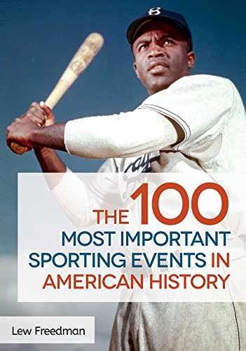 The 100 Most Important Sporting Events in American History (Encyclopedia Of Recreation And Leisure In America)
