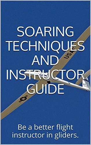 Glider Flights - Glider Pilot Techniques and Instructor Guide: Be a better pilot and flight instructor in gliders.
