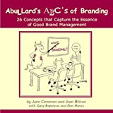 AbuLLard's ABC's of Branding : 26 Concepts That Capture the Essence of Good Brand Management, WIlcox, Jean K., 0974561207