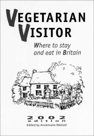 Vegetarian Visitor 2002: Where to Stay and Eat in Britain...