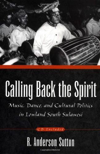 Calling Back the Spirit: Music, Dance, and Cultural Politics in Lowland South Sulawesi PDF
