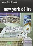 New-York délire : Un Manifeste rétroactif pour Manhattan ~ Rem Koolhaas