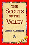 The Scouts of the Valley, Joseph A. Altsheler, 1421810549