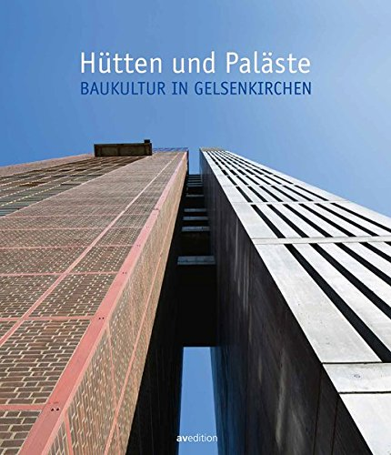 Hütten und Paläste: Baukultur in Gelsenkirchen
