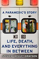 A Paramedic's Story: Life, Death, and Everything in Between Paperback