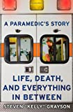 A Paramedic's Story: Life, Death, and Everything in