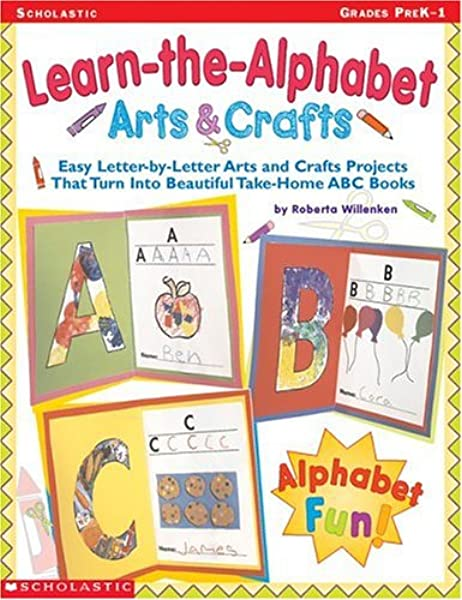 Learn The Alphabet Arts Crafts Easy Letter By Letter Arts And Crafts Projects That Turn Into Beautiful Take Home Abc Books Willenken Roberta 0078073163540 Amazon Com Books