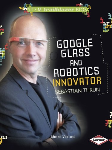 Google Glass and Robotics Innovator Sebastian Thrun (Stem Trailblazer Bios)