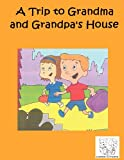 A Trip to Grandma and Grandpa's House, Bruce Goldwell, 1463622228