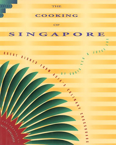 The Cooking of Singapore: Great Dishes from Asia's Culinary Crossroads by Chris Yeo, Joyce Jue