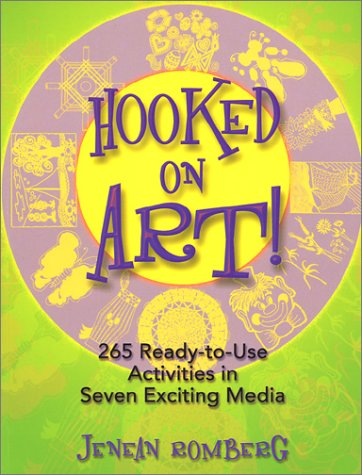 Hooked on Art!: 265 Ready-To-Use Activities in 7 Exciting...