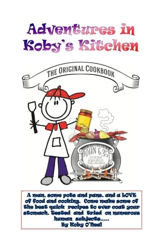 Download Adventures in Koby's Kitchen: A man, some pots and pans, and a LOVE of food and cooking.  Come make some of the best quick  recipes to ever coat your ... and  tried  on numerous  human  subjects….. pdf