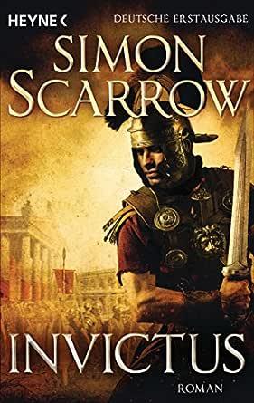 Invictus: Die Rom-Serie 15 - Roman (German Edition) eBook: Scarrow ...