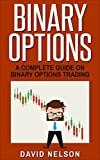 Binary Options: A Complete Guide On Binary Options Trading (stock market investing, passive income online, options trading)