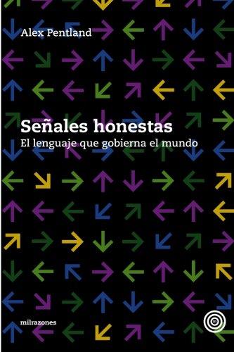 Señales honestas El lenguaje que gobierna el mundo  [Pentland, Alex] (Tapa Blanda)