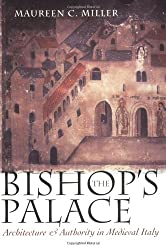 The Bishop's Palace: Architecture and Authority in Medieval Italy (Conjunctions of Religion and Power in the Medieval Past)