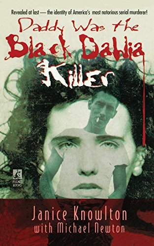 (Daddy Was the Black Dahlia Killer: The Identity of America's Most Notorious Serial Murderer--Revealed at)